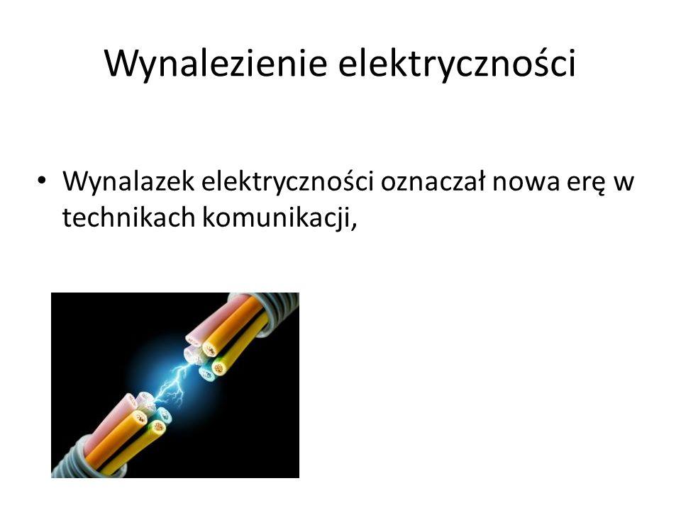 Wynalezienie elektryczności Wynalazek elektryczności oznaczał nowa erę w technikach komunikacji,