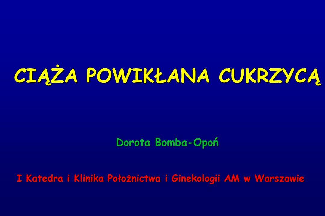 CIĄŻA POWIKŁANA CUKRZYCĄ Dorota Bomba-Opoń I Katedra i Klinika Położnictwa i Ginekologii AM w Warszawie I Katedra i Klinika Położnictwa i Ginekologii AM w Warszawie