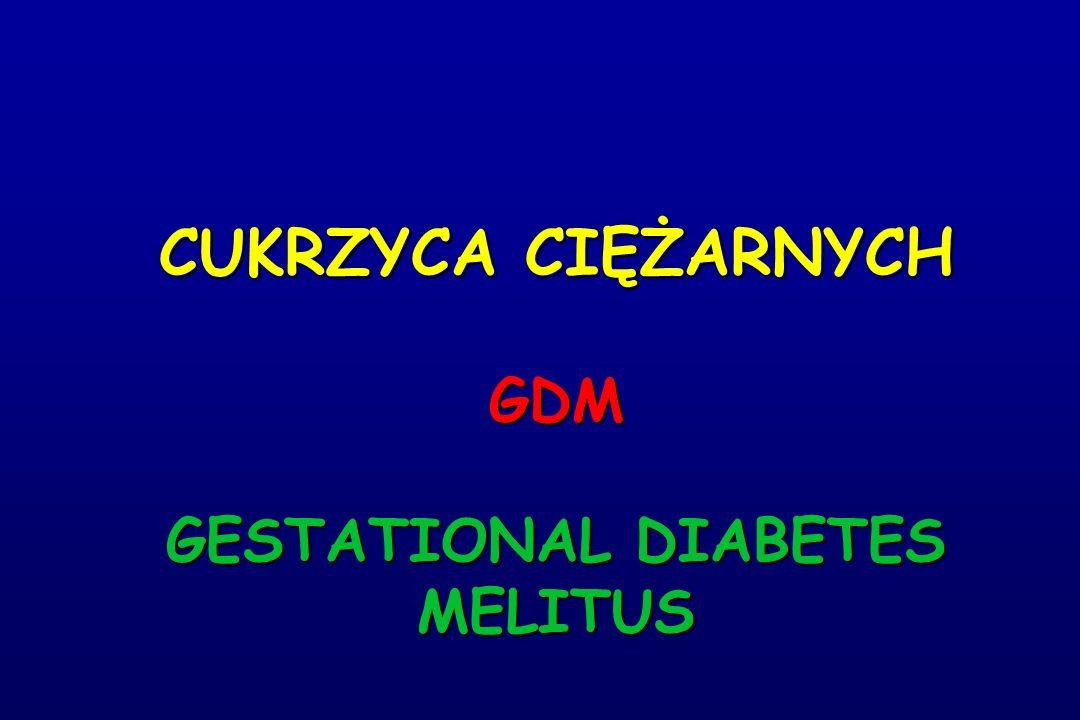 CUKRZYCA CIĘŻARNYCH GDM GESTATIONAL DIABETES MELITUS