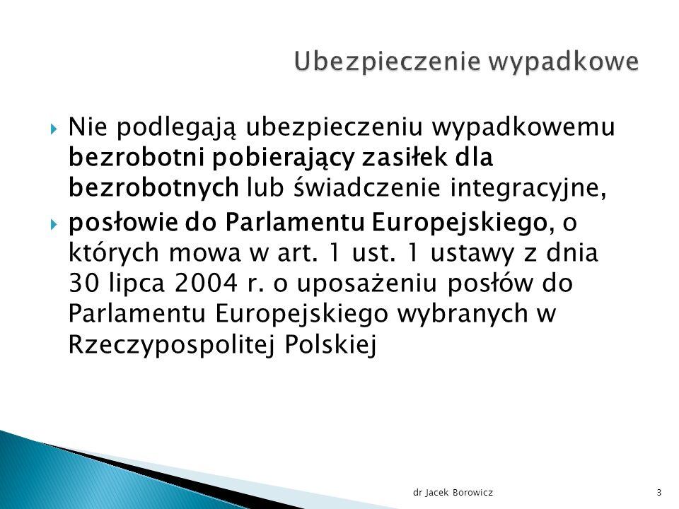  Nie podlegają ubezpieczeniu wypadkowemu bezrobotni pobierający zasiłek dla bezrobotnych lub świadczenie integracyjne,  posłowie do Parlamentu Europejskiego, o których mowa w art.