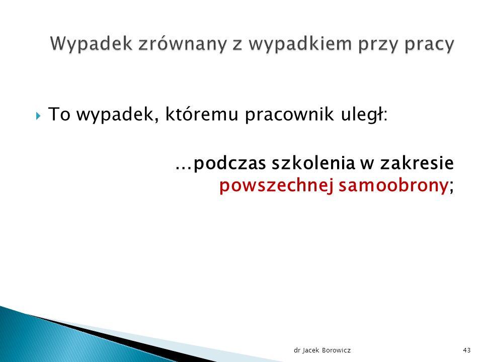  To wypadek, któremu pracownik uległ: …podczas szkolenia w zakresie powszechnej samoobrony; dr Jacek Borowicz43