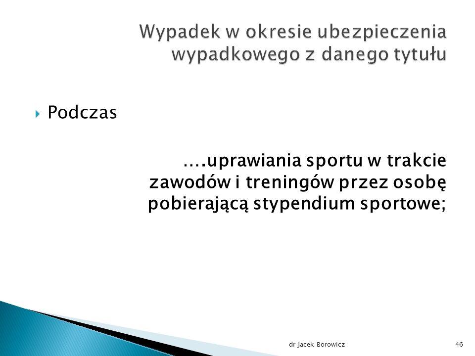  Podczas ….uprawiania sportu w trakcie zawodów i treningów przez osobę pobierającą stypendium sportowe; dr Jacek Borowicz46