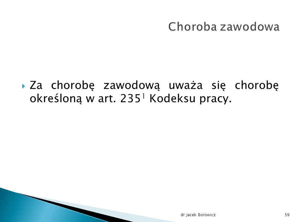  Za chorobę zawodową uważa się chorobę określoną w art. 235 1 Kodeksu pracy. dr Jacek Borowicz59
