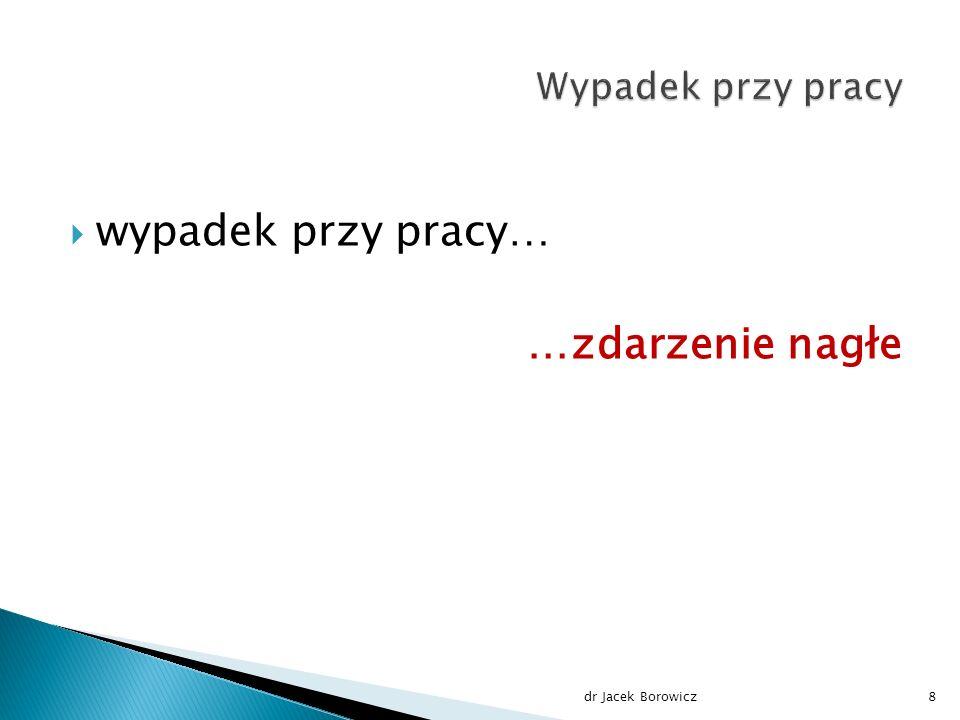  wypadek przy pracy… …zdarzenie nagłe dr Jacek Borowicz8