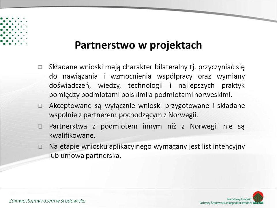 Zainwestujmy razem w środowisko Partnerstwo w projektach  Składane wnioski mają charakter bilateralny tj. przyczyniać się do nawiązania i wzmocnienia
