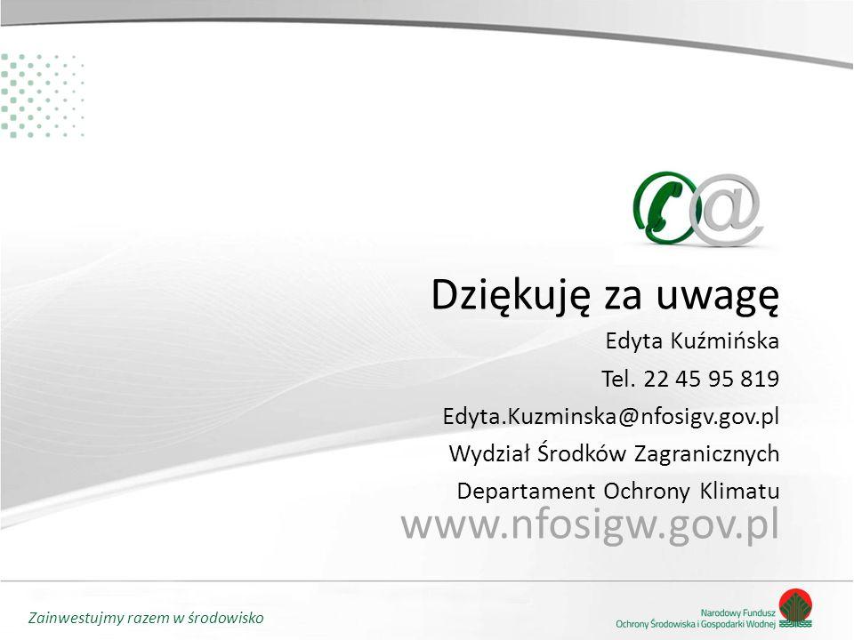 Zainwestujmy razem w środowisko Dziękuję za uwagę www.nfosigw.gov.pl Edyta Kuźmińska Tel. 22 45 95 819 Edyta.Kuzminska@nfosigv.gov.pl Wydział Środków