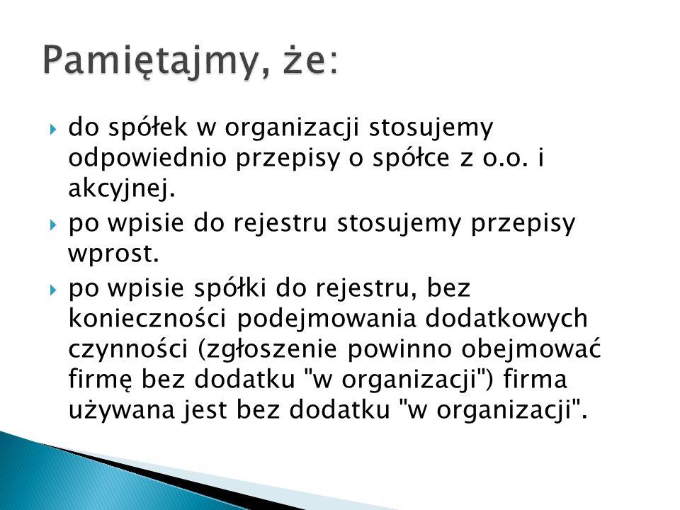  do spółek w organizacji stosujemy odpowiednio przepisy o spółce z o.o.