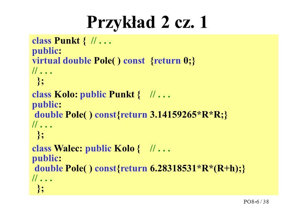 Przykład 2 cz. 1 class Punkt {//... public: virtual double Pole( ) const {return 0;} //...