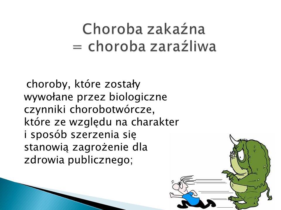 Choroba zakaźna łatwo rozprzestrzeniająca się, o wysokiej śmiertelności, powodująca szczególne zagrożenie dla zdrowia publicznego i wymagająca specjalnych metod zwalczania, Przykłady: cholera, dżuma, ospa prawdziwa, wirusowe gorączki krwotoczne;