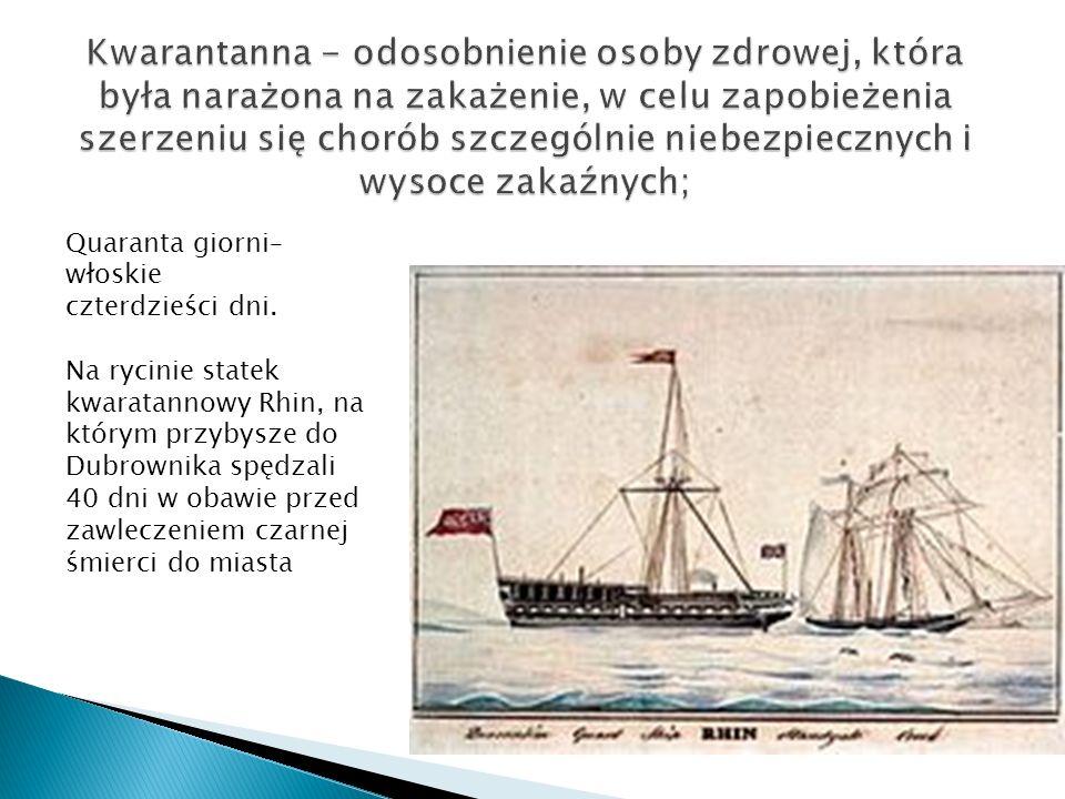 Quaranta giorni– włoskie czterdzieści dni. Na rycinie statek kwaratannowy Rhin, na którym przybysze do Dubrownika spędzali 40 dni w obawie przed zawle
