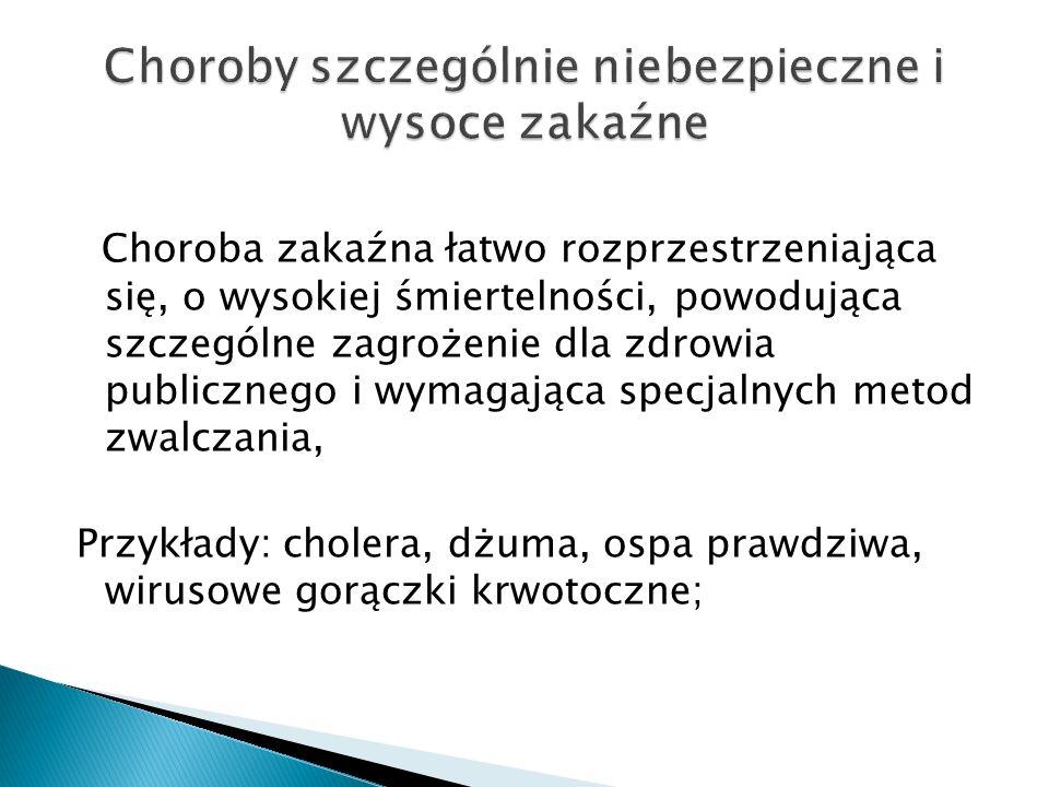  błonicę,  cholerę,  dur brzuszny,  dury rzekome A, B, C,  dur wysypkowy (w tym choroba Brill-Zinssera),  dżumę,  grypę H7 i H5,  nagminne porażenie dziecięce oraz inne ostre porażenia wiotkie, w tym zespół Guillain-Barré,  ospę prawdziwą,  zespół ostrej niewydolności oddechowej (SARS),  tularemię,  wąglik,  wściekliznę,  zapalenie opon mózgowo-rdzeniowych i mózgu,  wirusowe gorączki krwotoczne, w tym żółtą gorączkę.