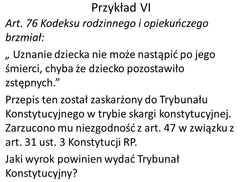 """Przykład VI Art. 76 Kodeksu rodzinnego i opiekuńczego brzmiał: """" Uznanie dziecka nie może nastąpić po jego śmierci, chyba że dziecko pozostawiło zstęp"""