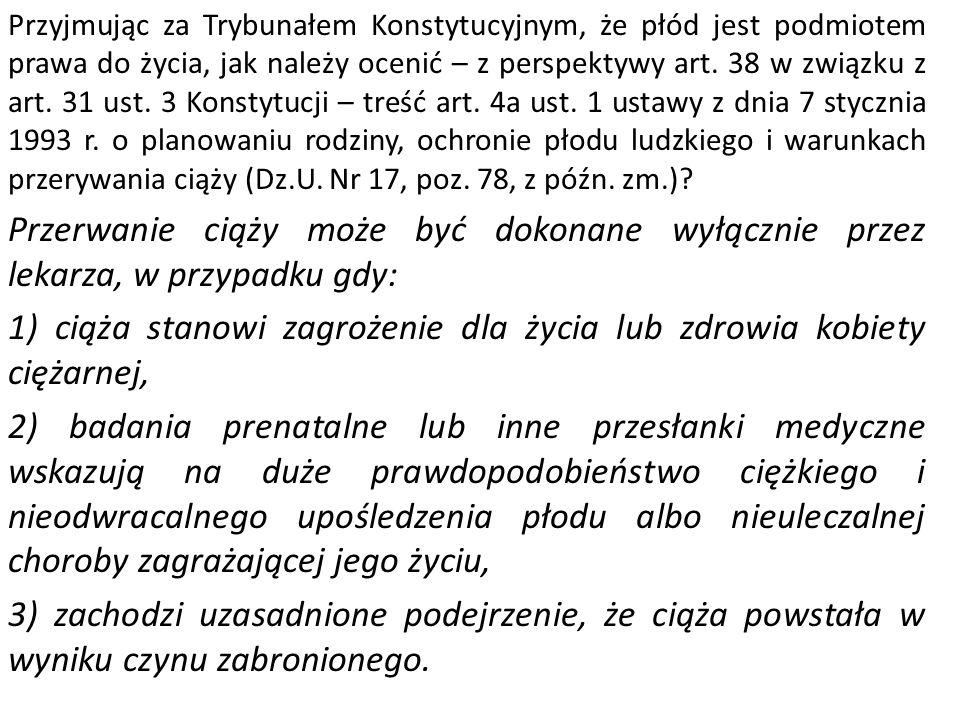 Przyjmując za Trybunałem Konstytucyjnym, że płód jest podmiotem prawa do życia, jak należy ocenić – z perspektywy art. 38 w związku z art. 31 ust. 3 K