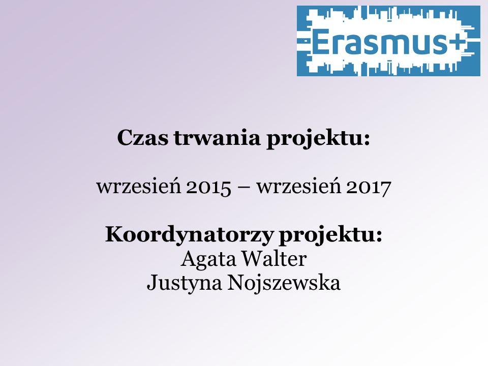Czas trwania projektu: wrzesień 2015 – wrzesień 2017 Koordynatorzy projektu: Agata Walter Justyna Nojszewska