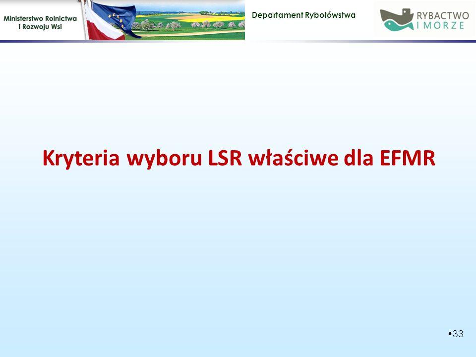 Departament Rybołówstwa Kryteria wyboru LSR właściwe dla EFMR 33