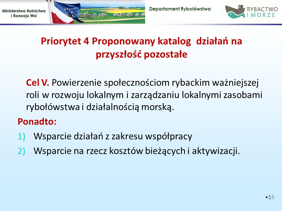 Departament Rybołówstwa Priorytet 4 Proponowany katalog działań na przyszłość pozostałe Cel V.