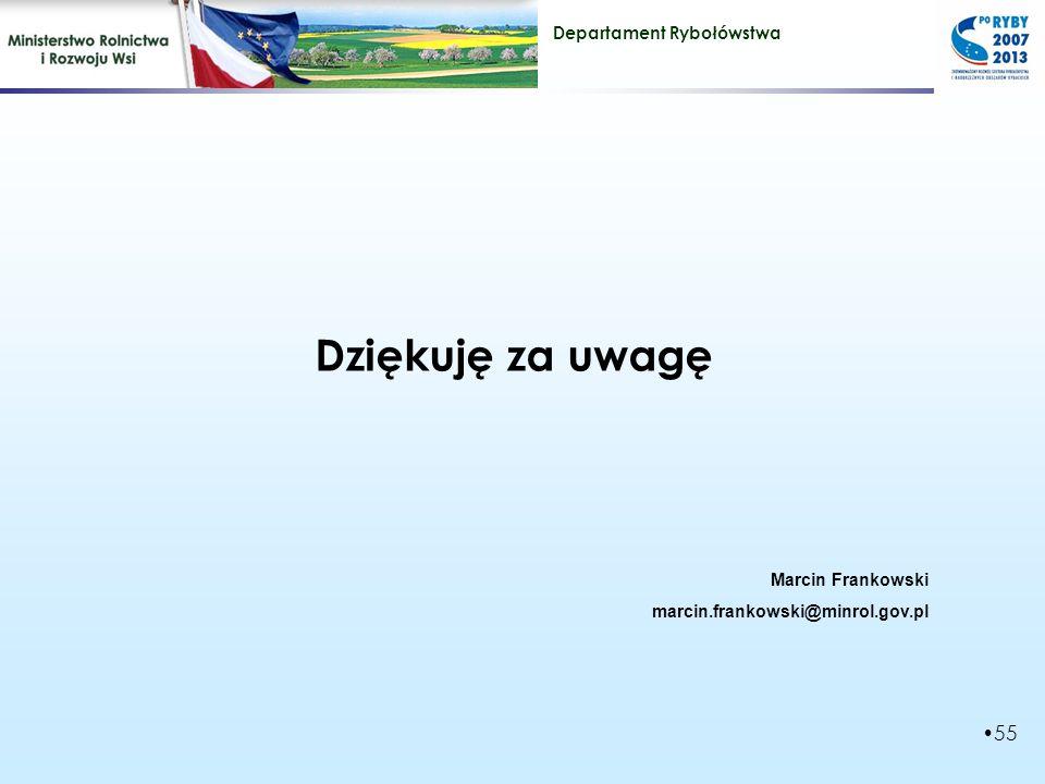 Departament Rybołówstwa 55 Dziękuję za uwagę Marcin Frankowski marcin.frankowski@minrol.gov.pl