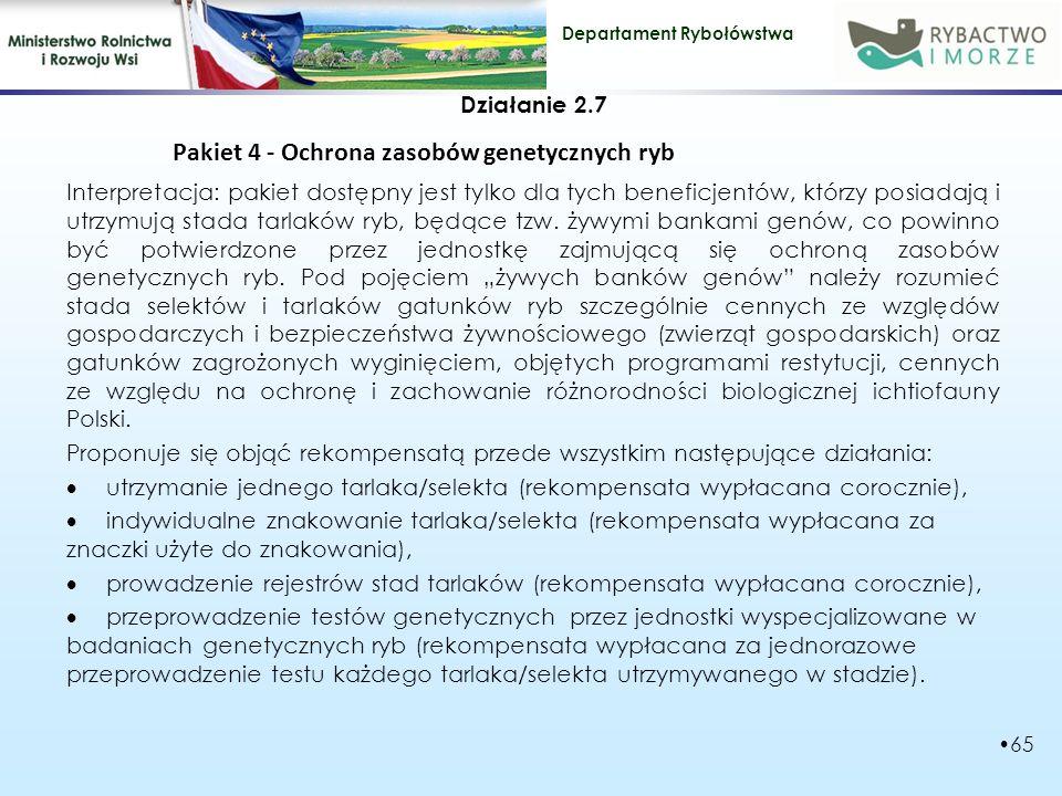 Departament Rybołówstwa Działanie 2.7 Pakiet 4 - Ochrona zasobów genetycznych ryb Interpretacja: pakiet dostępny jest tylko dla tych beneficjentów, którzy posiadają i utrzymują stada tarlaków ryb, będące tzw.