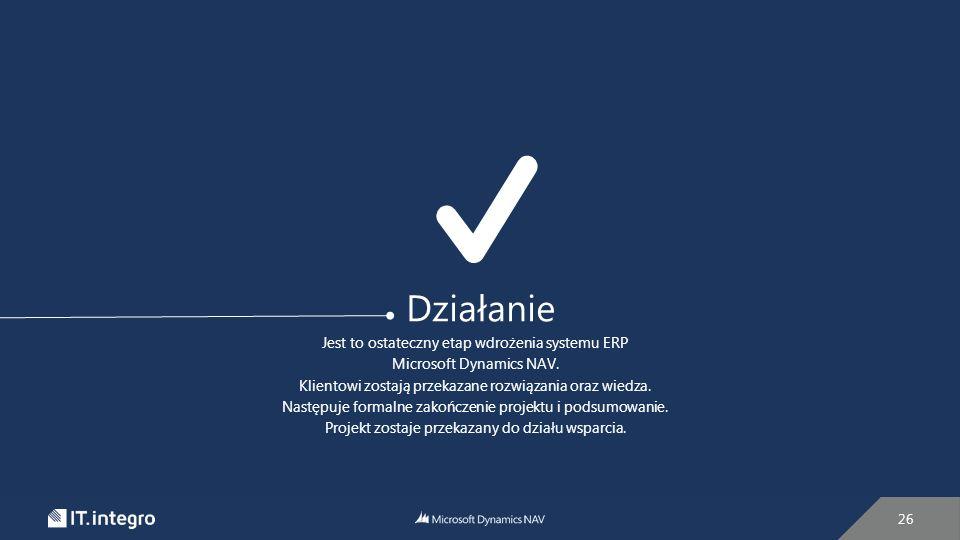 26 Działanie Jest to ostateczny etap wdrożenia systemu ERP Microsoft Dynamics NAV.
