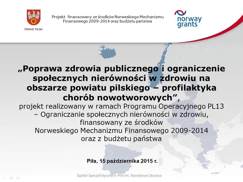 """Projekt finansowany ze środków Norweskiego Mechanizmu Finansowego 2009-2014 oraz budżetu państwa """"Poprawa zdrowia publicznego i ograniczenie społecznych nierówności w zdrowiu na obszarze powiatu pilskiego – profilaktyka chorób nowotworowych , projekt realizowany w ramach Programu Operacyjnego PL13 – Ograniczanie społecznych nierówności w zdrowiu, finansowany ze środków Norweskiego Mechanizmu Finansowego 2009-2014 oraz z budżetu państwa Piła, 15 października 2015 r."""