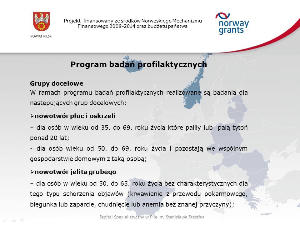Projekt finansowany ze środków Norweskiego Mechanizmu Finansowego 2009-2014 oraz budżetu państwa Program badań profilaktycznych Grupy docelowe W ramach programu badań profilaktycznych realizowane są badania dla następujących grup docelowych:  nowotwór płuc i oskrzeli – dla osób w wieku od 35.