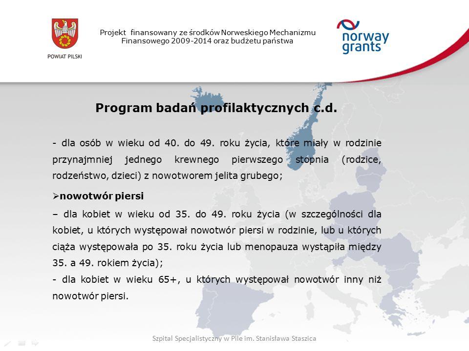 Projekt finansowany ze środków Norweskiego Mechanizmu Finansowego 2009-2014 oraz budżetu państwa Program badań profilaktycznych c.d.
