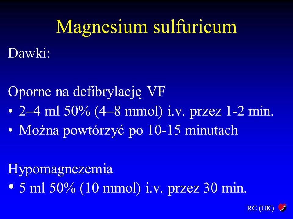 RC (UK) Magnesium sulfuricum Dawki: Oporne na defibrylację VF 2–4 ml 50% (4–8 mmol) i.v. przez 1-2 min. Można powtórzyć po 10-15 minutach Hypomagnezem