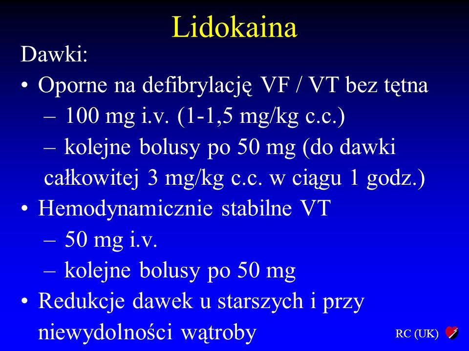 RC (UK) Lidokaina Dawki: Oporne na defibrylację VF / VT bez tętna – 100 mg i.v. (1-1,5 mg/kg c.c.) – kolejne bolusy po 50 mg (do dawki całkowitej 3 mg