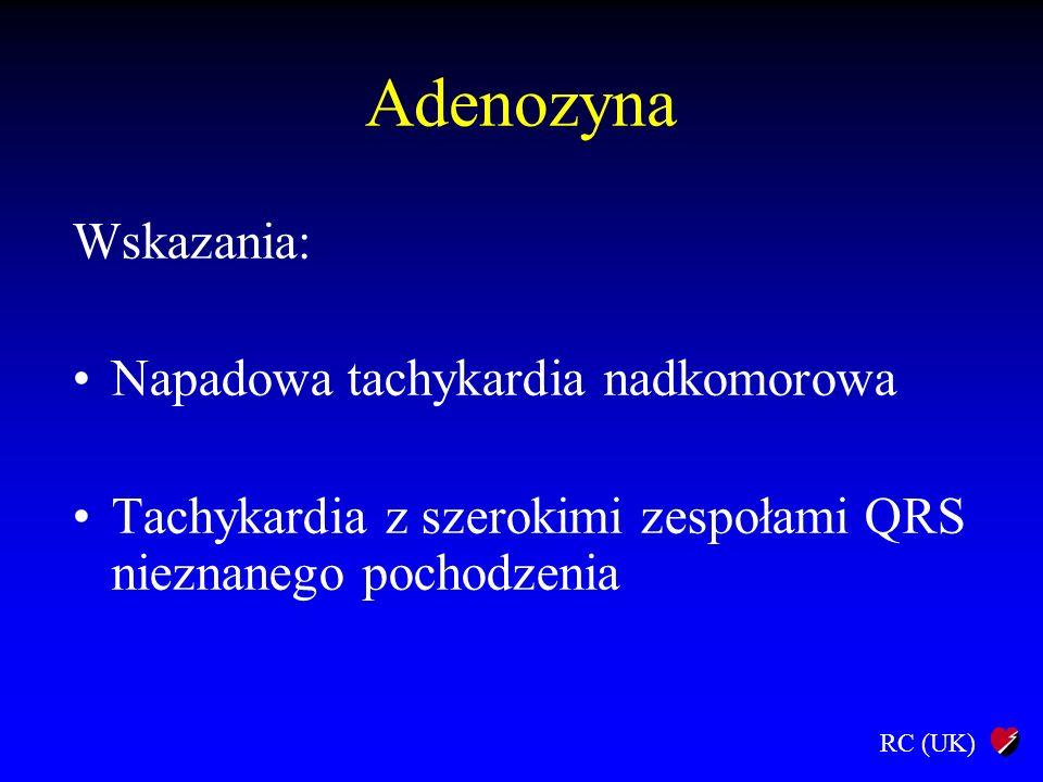 RC (UK) Adenozyna Wskazania: Napadowa tachykardia nadkomorowa Tachykardia z szerokimi zespołami QRS nieznanego pochodzenia