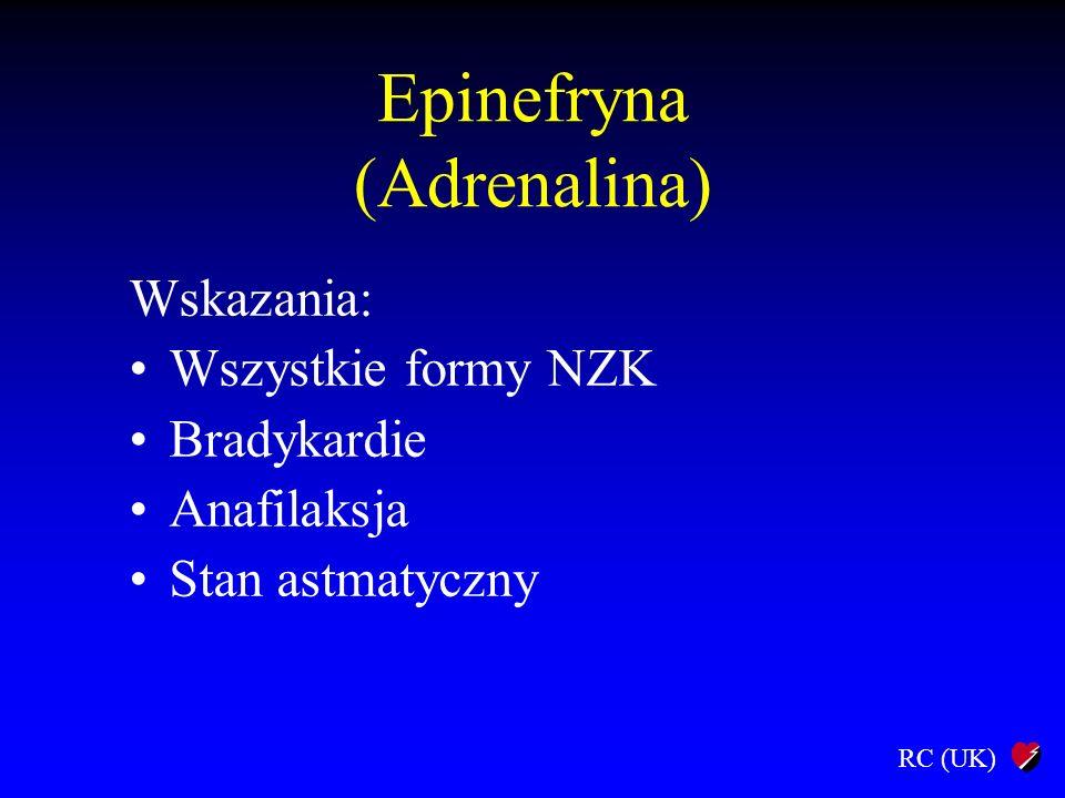 RC (UK) Epinefryna Dawki: 1 mg dożylnie 1 ml 1:1000 (10 ml 1:10 000) co 2-3 min.