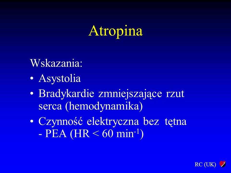 RC (UK) Atropina Dawki: Asystolia / PEA (< 60 min -1 ) –3 mg i.v.