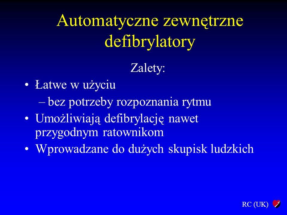 RC (UK) Automatyczne zewnętrzne defibrylatory Zalety: Łatwe w użyciu –bez potrzeby rozpoznania rytmu Umożliwiają defibrylację nawet przygodnym ratowni