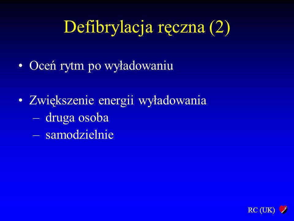 RC (UK) Defibrylacja ręczna (2) Oceń rytm po wyładowaniu Zwiększenie energii wyładowania – druga osoba – samodzielnie