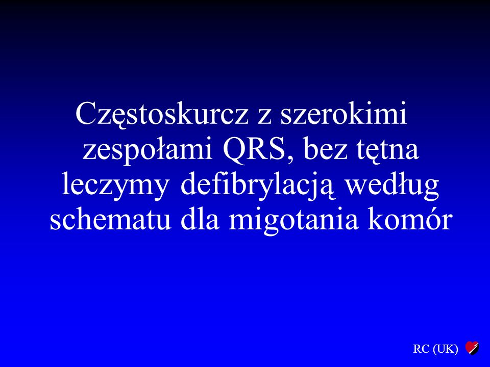 RC (UK) Częstoskurcz z szerokimi zespołami QRS, bez tętna leczymy defibrylacją według schematu dla migotania komór
