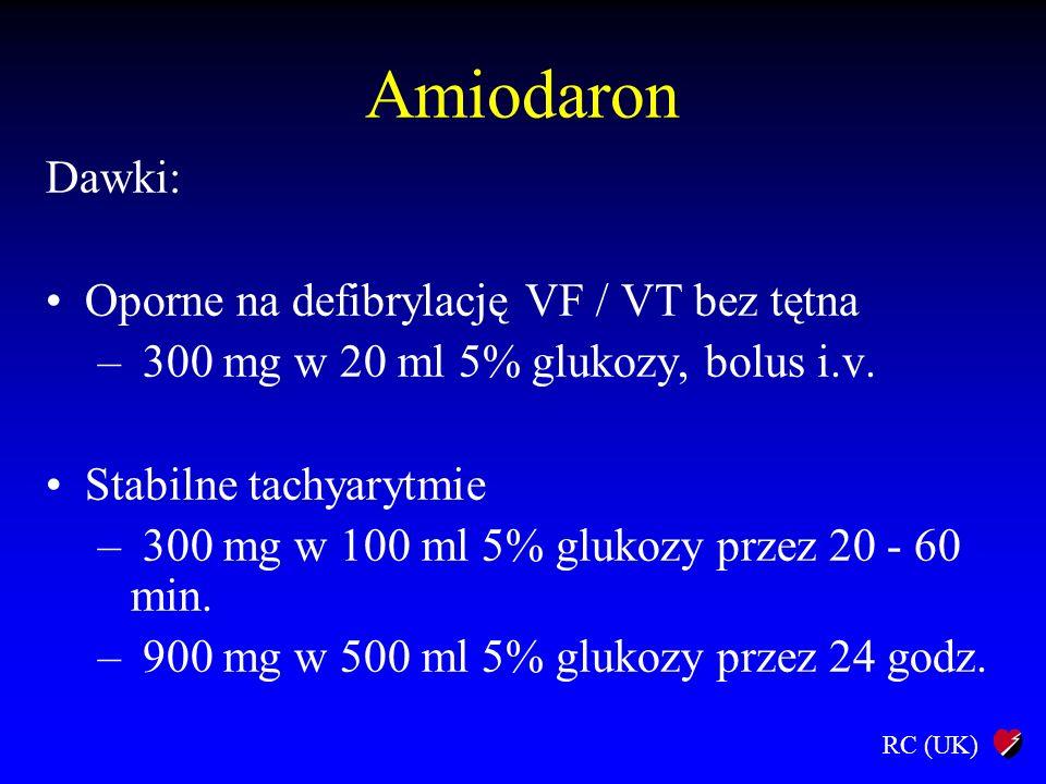 RC (UK) Amiodaron Dawki: Oporne na defibrylację VF / VT bez tętna – 300 mg w 20 ml 5% glukozy, bolus i.v. Stabilne tachyarytmie – 300 mg w 100 ml 5% g