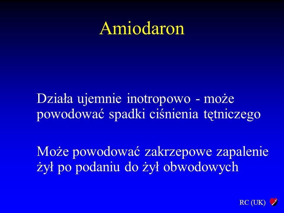 RC (UK) Amiodaron Działa ujemnie inotropowo - może powodować spadki ciśnienia tętniczego Może powodować zakrzepowe zapalenie żył po podaniu do żył obw