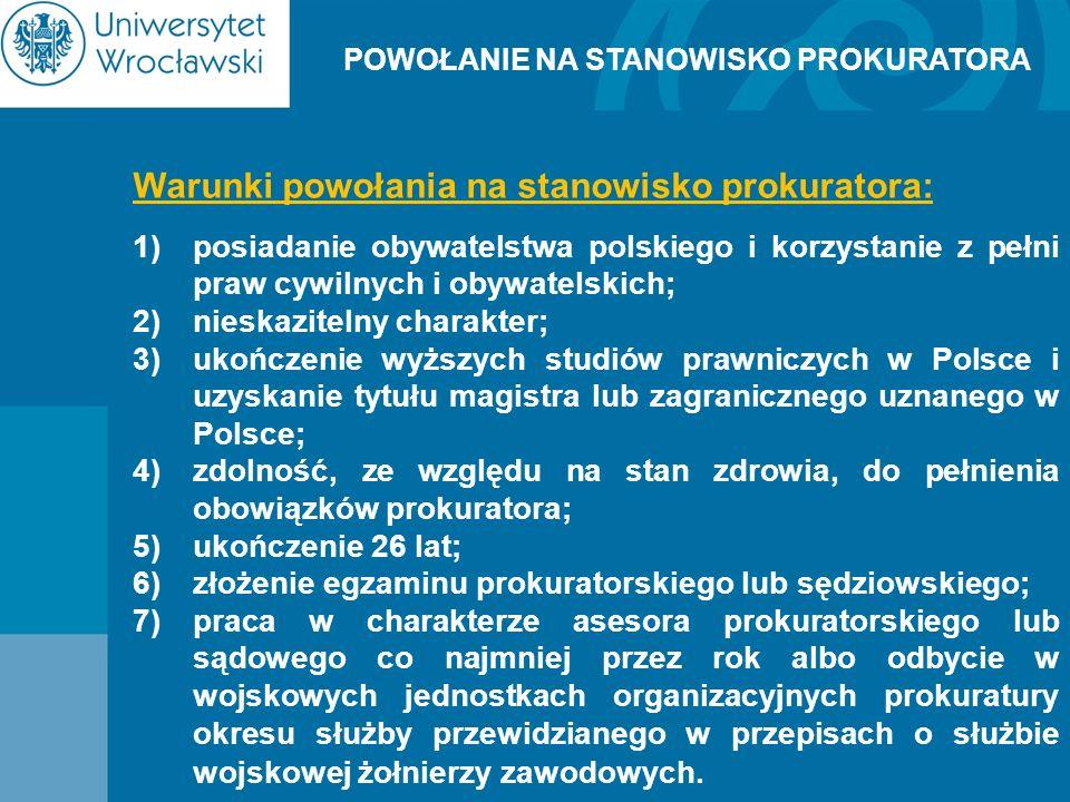 Warunki powołania na stanowisko prokuratora: 1)posiadanie obywatelstwa polskiego i korzystanie z pełni praw cywilnych i obywatelskich; 2)nieskazitelny