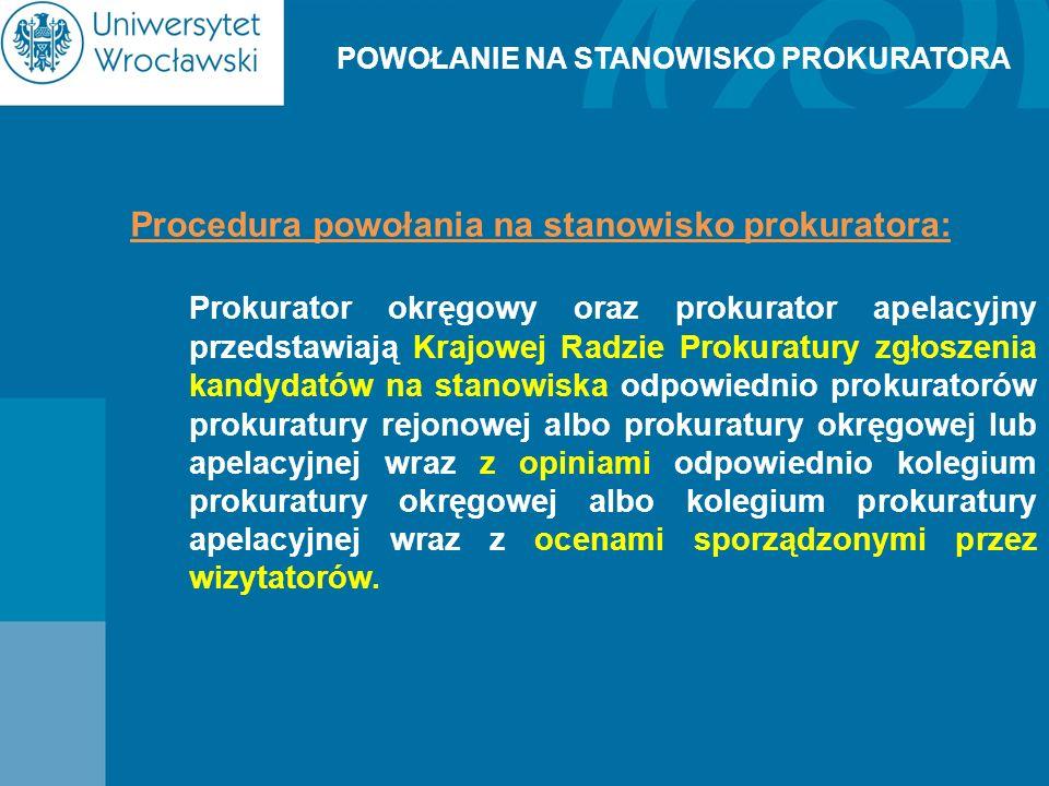 POWOŁANIE NA STANOWISKO PROKURATORA Procedura powołania na stanowisko prokuratora: Prokurator okręgowy oraz prokurator apelacyjny przedstawiają Krajow