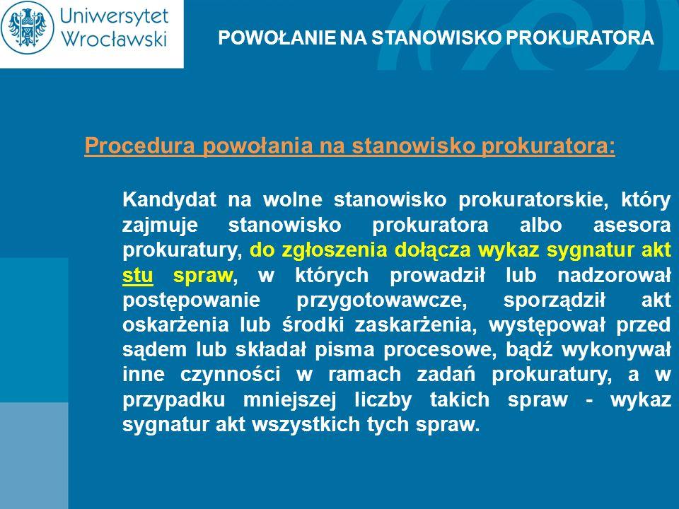 POWOŁANIE NA STANOWISKO PROKURATORA Procedura powołania na stanowisko prokuratora: Kandydat na wolne stanowisko prokuratorskie, który zajmuje stanowis