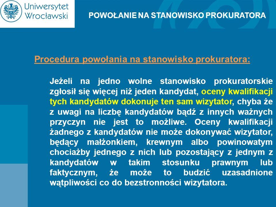 POWOŁANIE NA STANOWISKO PROKURATORA Procedura powołania na stanowisko prokuratora: Jeżeli na jedno wolne stanowisko prokuratorskie zgłosił się więcej