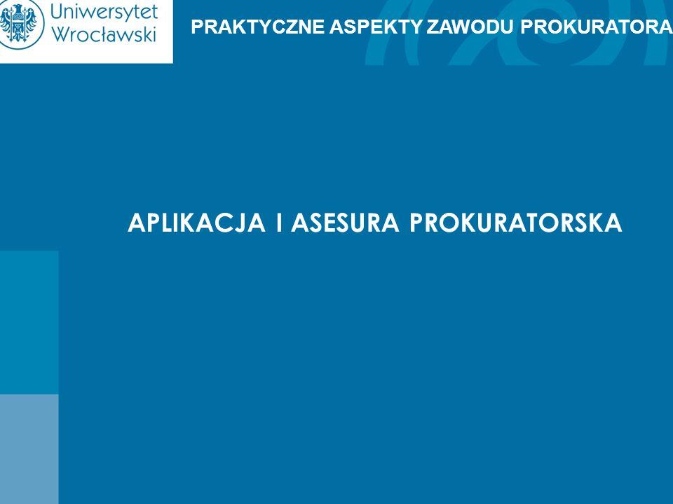 DROGA DO ZAWODU PROKURATORA studia prawnicze magisterskie (5 lat) egzamin wstępny na aplikację prokuratorską aplikacja prokuratorska (3 lata – 36 miesięcy) egzamin prokuratorski asesura prokuratorska (1-3 lata) konkurs na stanowisko prokuratora