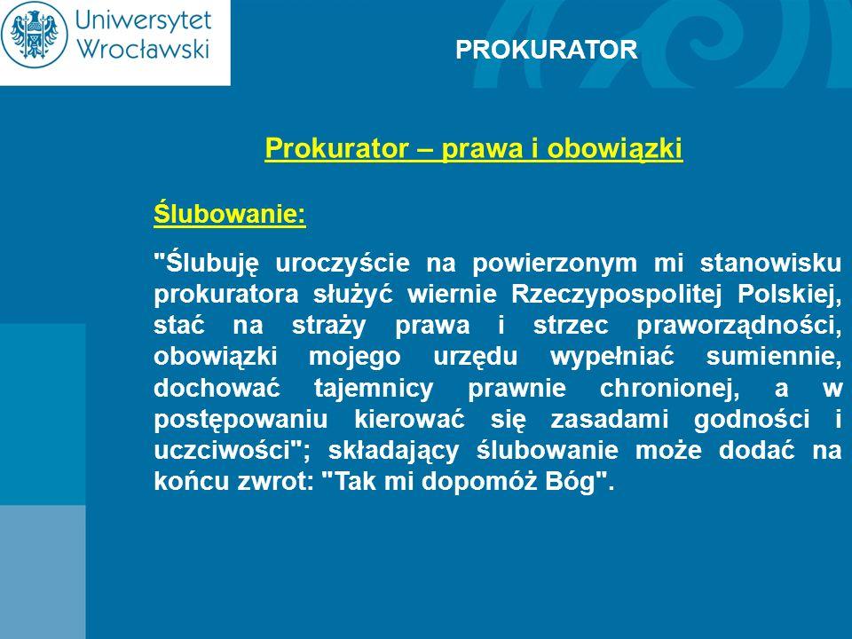 Prokurator – prawa i obowiązki Ślubowanie: