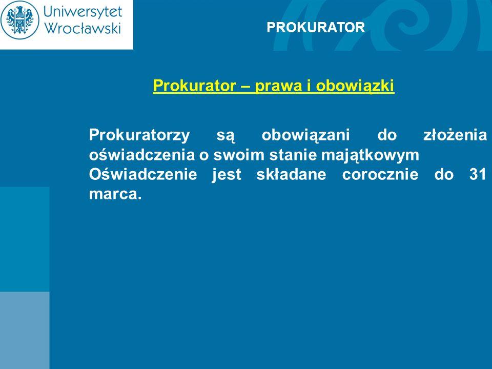 PROKURATOR Prokurator – prawa i obowiązki Prokuratorzy są obowiązani do złożenia oświadczenia o swoim stanie majątkowym Oświadczenie jest składane cor