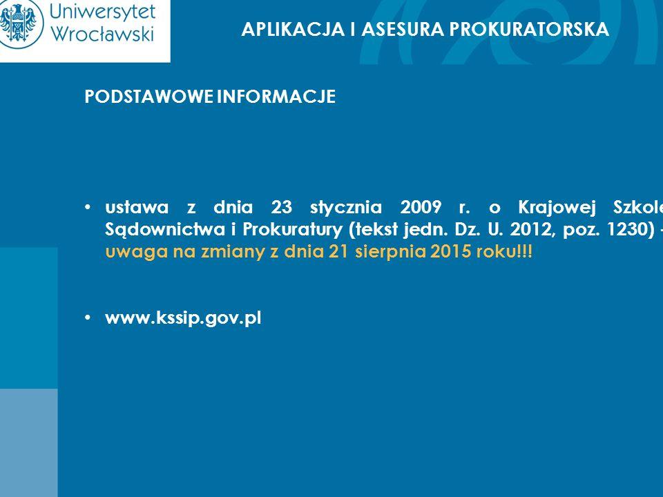 APLIKACJA I ASESURA PROKURATORSKA PODSTAWOWE INFORMACJE ustawa z dnia 23 stycznia 2009 r. o Krajowej Szkole Sądownictwa i Prokuratury (tekst jedn. Dz.