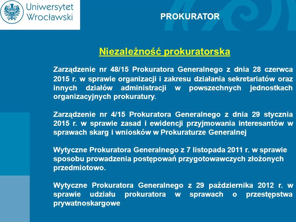 PROKURATOR Niezależność prokuratorska Zarządzenie nr 48/15 Prokuratora Generalnego z dnia 28 czerwca 2015 r. w sprawie organizacji i zakresu działania
