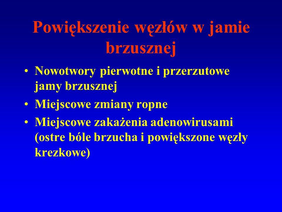 Powiększenie węzłów w jamie brzusznej Nowotwory pierwotne i przerzutowe jamy brzusznej Miejscowe zmiany ropne Miejscowe zakażenia adenowirusami (ostre bóle brzucha i powiększone węzły krezkowe)