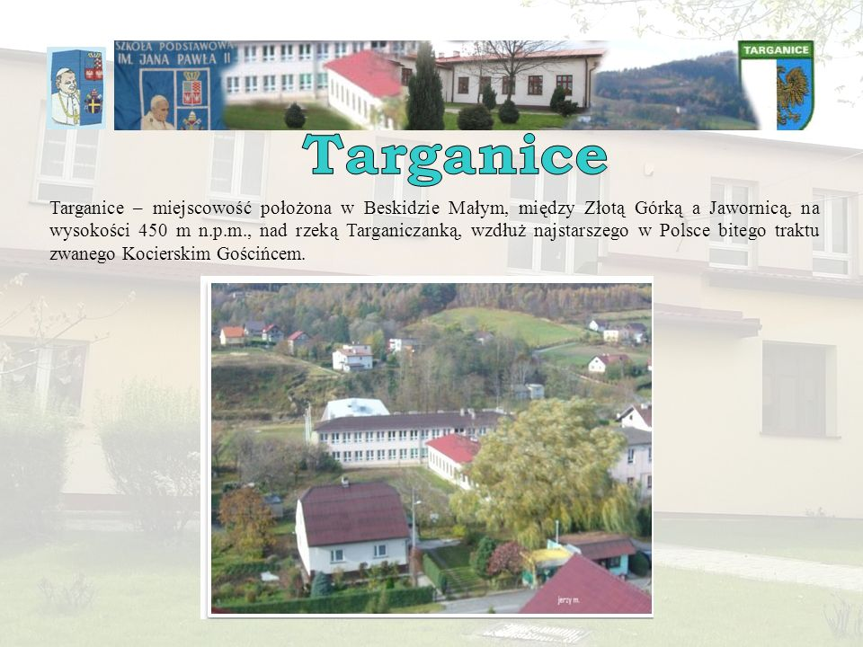 Do 1885 roku istniała w Targanicach szkółka prywatna w wynajętym domu, w której uczono czytać i pisać tylko w zimie.