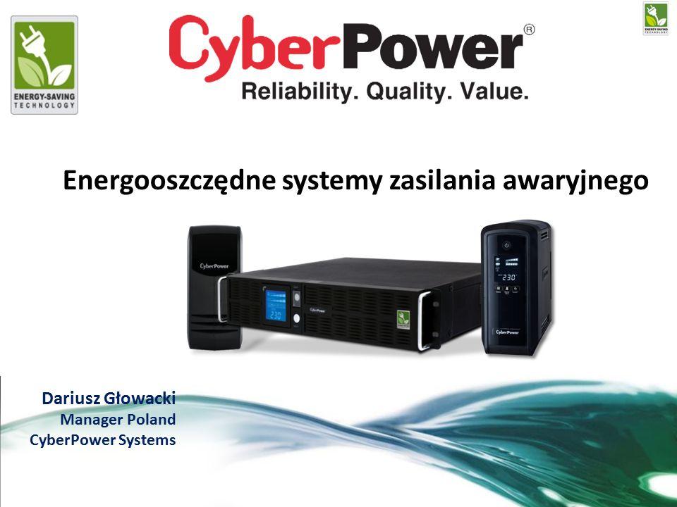 Dariusz Głowacki Manager Poland CyberPower Systems Energooszczędne systemy zasilania awaryjnego