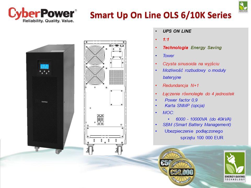 UPS ON LINE 1:1 Technologia Energy Saving Tower Czysta sinusoida na wyjściu Możliwość rozbudowy o moduły bateryjne Redundancja N+1 Łączenie równoległe do 4 jednostek Power factor 0,9 Karta SNMP (opcja) MOC: 6000 - 10000VA (do 40kVA) SBM (Smart Battery Management) Ubezpieczenie podłączonego sprzętu 100 000 EUR Smart Up On Line OLS 6/10K Series