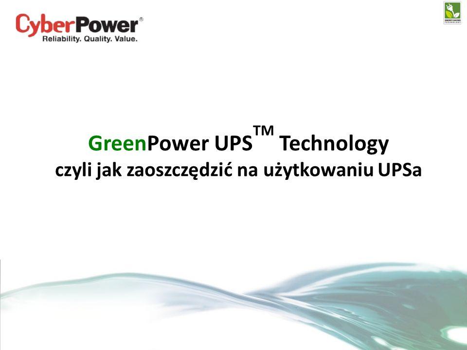 GreenPower UPS TM Technology czyli jak zaoszczędzić na użytkowaniu UPSa